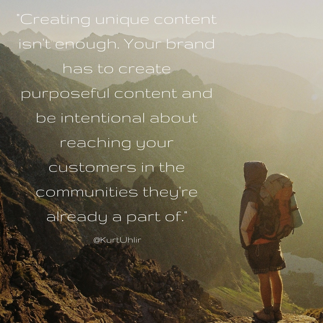 Creating unique content isn't enough. Your brand has to create purposeful content and be intentional about reaching your customers in the communities they're already a part of - Kurt Uhlir marketing quote | Influencer Marketing | Influencers