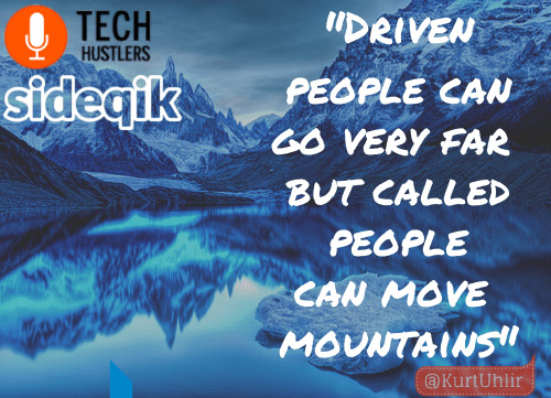 Tech Hustlers interview quote - Driven people can go very far but called people can move mountains - Kurt-Uhlir
