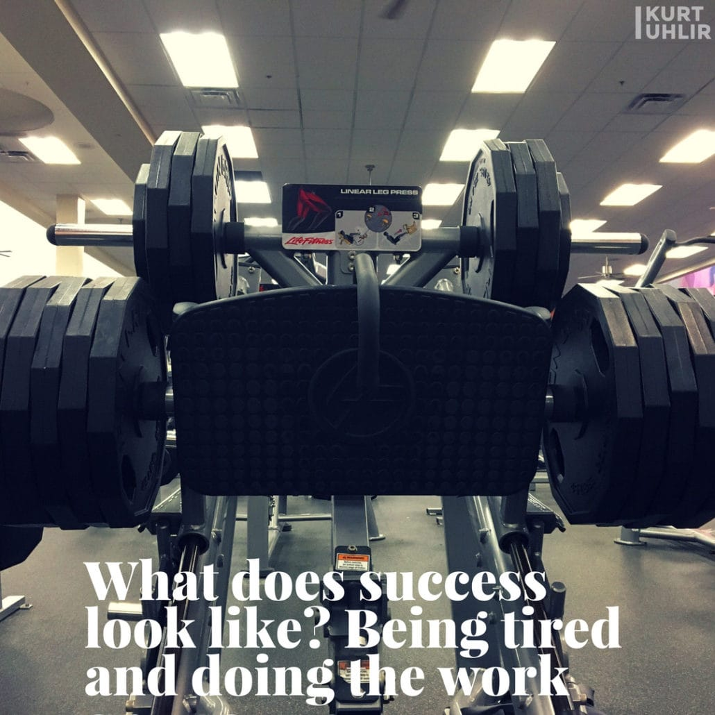 What does success look like? Being tired and doing the work anyway. - Kurt Uhlir | quotes | motivation | hard work | success | startups | entrepreneurs