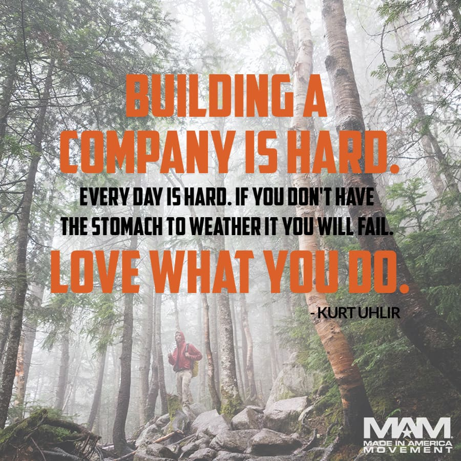 Building a company is hard. Every day is hard. If you don't have the stomach to weather it you will fail. Love what you do. - Kurt Uhlir (quote) | Motivation | Leadership | Hard Work